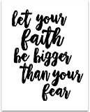 Let Your Faith Be Bigger than Your Fear - 11x14 Unframed Typography Art Print - Great Inspirational Religious Gift or Home Decor
