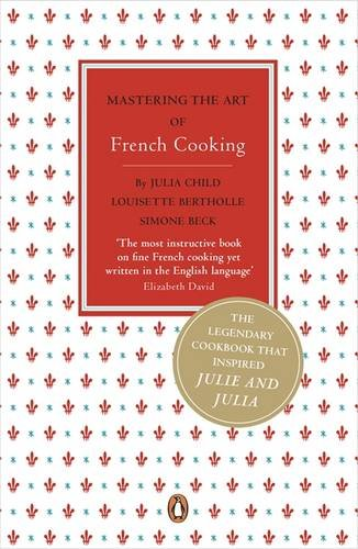 Mastering the Art of French Cooking by Simone Beck, Louisette Bertholle, Julia Child