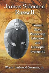 James Solomon Russell: Former Slave, Pioneering Educator and Episcopal Evangelist Paperback