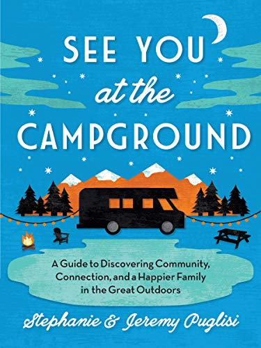 Book Cover: See You at the Campground: A Guide to Discovering Community, Connection, and a Happier Family in the Great Outdoors