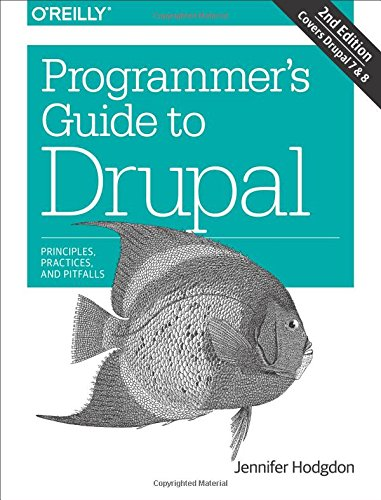 Programmer's Guide to Drupal: Principles, Practices, and Pitfalls by O Reilly Media