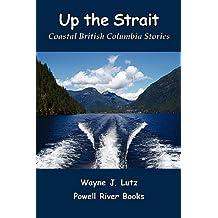 Up the Strait: Coastal British Columbia Stories
