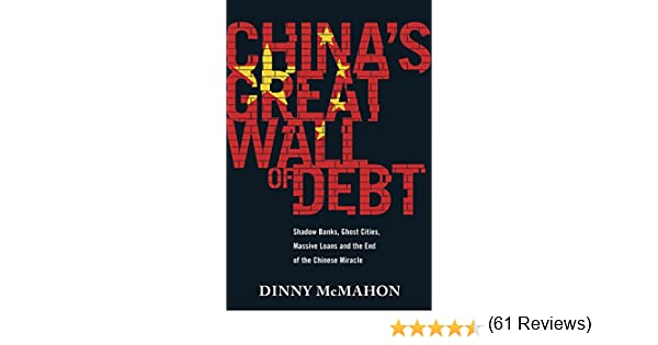 Chinas Great Wall of Debt: Shadow Banks, Ghost Cities, Massive Loans and the End of the Chinese Miracle (English Edition) eBook: McMahon, Dinny: Amazon.es: Tienda Kindle