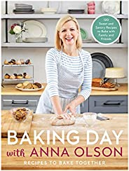 Baking Day with Anna Olson: Recipes to Bake Together: 120 Sweet and Savory Recipes to Bake with Family and Fri