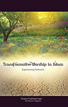 Transformative Worship in Islam: Experiencing Perfection (English Edition) por [Haeri, Shaykh Fadhlalla, Bilgrami, Muna H.]