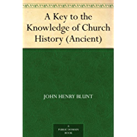 A Key to the Knowledge of Church History (Ancient) (English Edition)