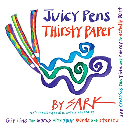 (Juicy Pens, Thirsty Paper: Gifting the World with Your Words and Stories, and Creating the Time and Energy to Actually Do It)