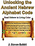 Unlocking the Ancient Hebrew Alphabet Code: Read Hebrew in Living Color
