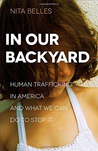 In Our Backyard: Human Trafficking in America and What We Can Do to Stop It Paperback June 2, 2015