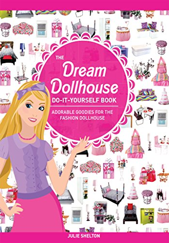 Furniture Adorable (The Dream Dollhouse Do-It-Yourself Book: Adorable goodies for the fashion dollhouse)