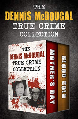 The Dennis McDougal True Crime Collection: Mother's Day and Blood Cold