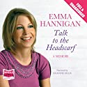 Talk to the Headscarf Audiobook by Emma Hannigan Narrated by Grainne Gillis