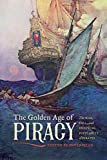 The Golden Age of Piracy: The Rise, Fall, and Enduring Popularity of Pirates