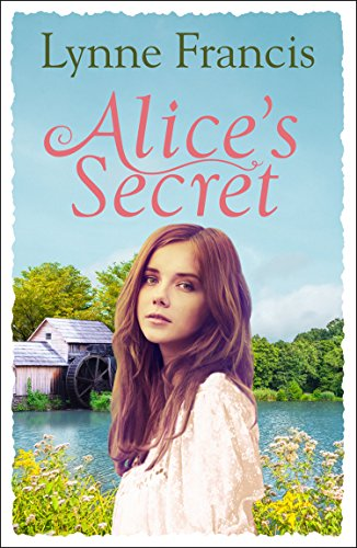 Alice's Secret: A gripping story of love, loss and a historical mystery finally revealed (The Mill Valley Girls) by [Francis, Lynne]