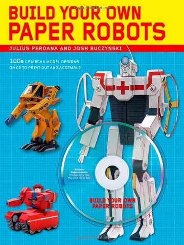 Build Your Own Paper Robots: 100s of Mecha Model Designs on CD to Print Out and Assemble pdf
