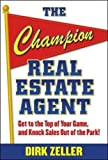 img - for The Champion Real Estate Agent: Get to the Top of Your Game and Knock Sales Out of the Park book / textbook / text book