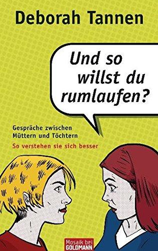 Und so willst du rumlaufen?: Gespräche zwischen Müttern und Töchtern - So verstehen sie sich besser (Mosaik HC bei Goldmann)