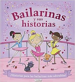 Bailarinas Y Sus Historias - Reedición Cuentos Para Niñas: Amazon.es: Vv.Aa., Vv.Aa.: Libros