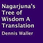 Nagarjuna's Tree of Wisdom: A Translation | Dennis Waller, Nagarjuna