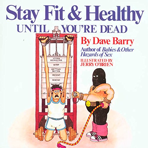 Dave Barrys Stay Fit and Healthy Until Youre Dead Dave Barry