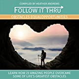 Follow It Thru: Obstacles Equal Opportunities