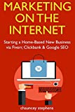 Marketing on the Internet: Starting a Home-Based New Business via Fiverr, Clickbank & Google SEO