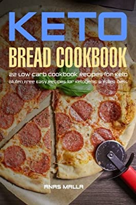 Ketogenic Bread: 22 Low Carb Cookbook Recipes for Keto, Gluten Free Easy Recipes (Gluten Free, Paleo Diet, Weight Loss, Delicious & East for Beginners) (Volume 1)