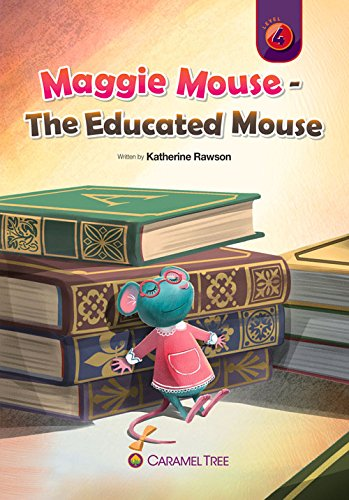 Maggie Mouse - The Educated Mouse (Caramel Tree Readers Level 4) PDF