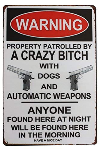 (Sumik Warning Property Patrolled By A Crazy Bitch With Dogs And Automatic Weapons, Metal Tin Sign, Vintage Art Poster Plaque Den Home Wall Decor)