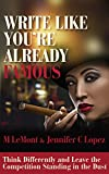 WRITE LIKE YOU RE ALREADY FAMOUS: Think Differently and Leave The Competition Standing in the Dust (Dare 2B Great Series Book 3)