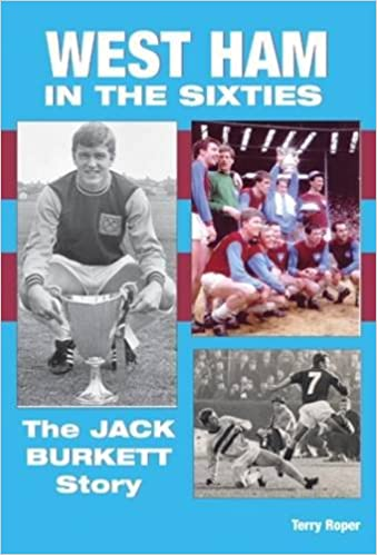 West Ham United in the Sixties: The Jack Burkett Story
