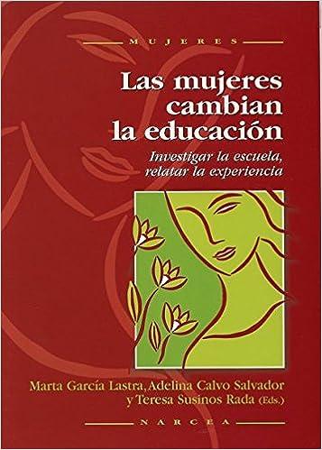 Las mujeres cambian la educación: Investigar la escuela, relatar la experiencia: Amazon.es: Marta García Lastra, Adelina Calvo Salvador, Teresa Susinos ...