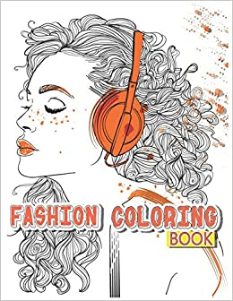 Fashion Coloring Book Amazing And Beautiful Dresses Coloring 300 Fun Coloring Pages For Adults Teens And Girls Of All Ages For Anyone Who Loves Fashion And Dresses Relaxation And Stress Relief