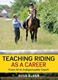 Teaching Riding as a Career, Ross Algar, 0851319645