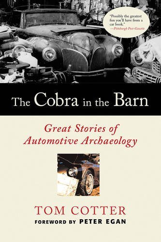 The Cobra in the Barn: Great Stories of Automotive Archaeology by Tom Cotter (2010-04-03)