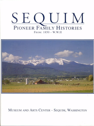 Sequim: Pioneer family histories from 1850-W.W. II, no author