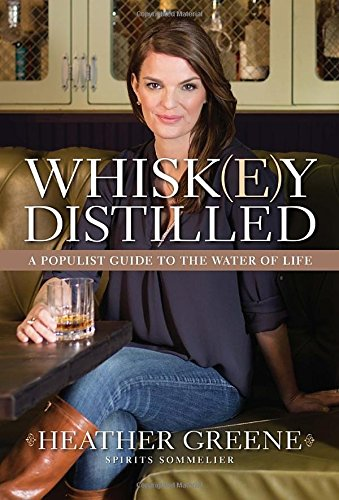 Whiskey Distilled: A Populist Guide to the Water of Life by Heather Greene