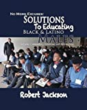 No More Excuses: Solutions To Educating Black & Latino Males