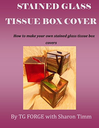 Stained Glass Tissue Box Cover: How to make your own stained glass tissue box covers by [Forge, TG, Timm, Sharon]