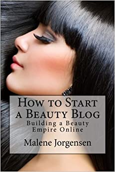 How to Start a Beauty Blog: Building a Beauty Empire Online