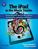 img - for The iPad in the Music Studio: Connecting Your iPad to Mics, Mixers, Instruments, Computers, and More! (Quick Pro Guides) (Quick Pro Guides (Hal Leonard)) book / textbook / text book