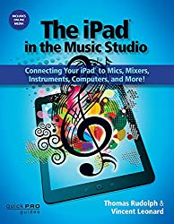 The iPad in the Music Studio: Connecting Your iPad to Mics, Mixers, Instruments, Computers, and More! (Quick Pro Guides)
