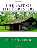 The Last of the Foresters, John Esten John Esten Cooke, 1495452557