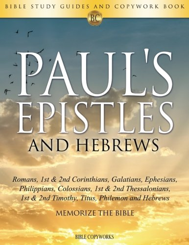 Paul's Epistles and Hebrews: Bible Study Guides and Copywork Book  - (Romans, 1st & 2nd Corinthians, Galatians, Ephesians, Philippians, Colossians, ... - Memorize the Bible (Bible Copyworks) by Examined Solutions PTE. Limited