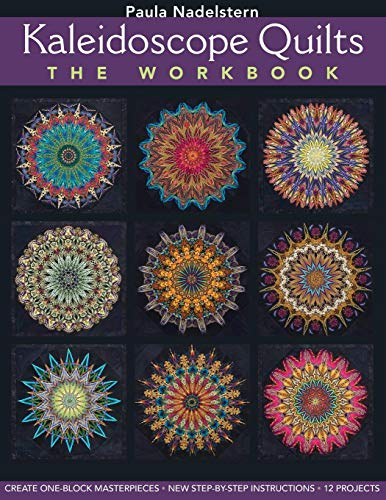 Kaleidoscope Quilts: The Workbook: Create One-Block Masterpieces; New Step-by-Step -