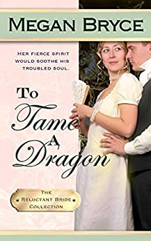 To Tame A Dragon (The Reluctant Bride Collection Book 2) by [Bryce, Megan]