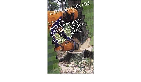 USO DE MOTOSIERRA Y DESBROZADORA EN EL AMBITO FORESTAL eBook: JUAN ...