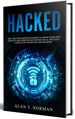 HACKED: Kali Linux and Wireless Hacking Ultimate Guide With Security and Penetration Testing Tools, Practical Step by Step Computer Hacking Book (Best Linux For Beginners 2019)