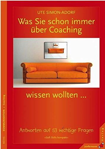 was-sie-schon-immer-ber-coaching-wissen-wollten-antworten-auf-53-wichtige-fragen-soft-skills-kompakt-bd-5