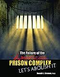 The Failure of the American Prison Complex: Let's Abolish It, Dennis J.Stevens, 1465240713